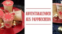 DIY – Adventskalender aus Pappbechern